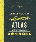 Cover-Bild zu Lonely Planets Abenteuer-Atlas von Planet, Lonely