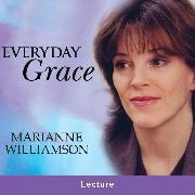Cover-Bild zu Everyday Grace (Audio Download) von Williamson, Marianne