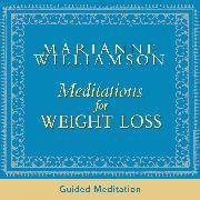 Cover-Bild zu Meditations For Weight Loss (Audio Download) von Williamson, Marianne
