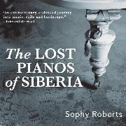Cover-Bild zu Roberts, Sophy: The Lost Pianos of Siberia (Unabridged) (Audio Download)