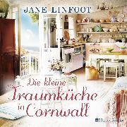 Cover-Bild zu Linfoot, Jane: Die kleine Traumküche in Cornwall (ungekürzt) (Audio Download)