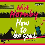 Cover-Bild zu Hornby, Nick: How to be good (Audio Download)