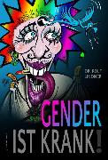 Cover-Bild zu Lindner, Dr. Rolf: Gender ist krank! (eBook)