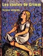 Cover-Bild zu LES CONTES DE GRIMM INTEGRALE (nouvelle édition) (eBook) von Grimm, Jakob et Wilhelm