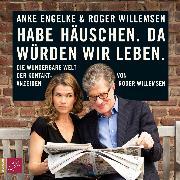 Cover-Bild zu Willemsen, Roger: Habe Häuschen. Da würden wir leben (Audio Download)