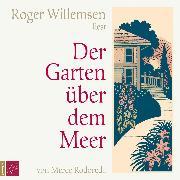 Cover-Bild zu Willemsen, Roger: Der Garten über dem Meer (Audio Download)
