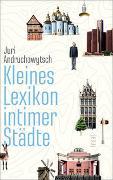 Cover-Bild zu Andruchowytsch, Juri: Kleines Lexikon intimer Städte
