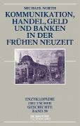 Cover-Bild zu North, Michael: Kommunikation, Handel, Geld und Banken in der Frühen Neuzeit (eBook)