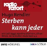 Cover-Bild zu Rendler, Hugo: Sterben kann jeder (Radio Tatort) (Audio Download)