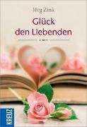 Cover-Bild zu Glück den Liebenden von Zink, Jörg