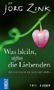 Cover-Bild zu Was bleibt, stiften die Liebenden von Zink, Jörg