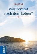 Cover-Bild zu Was kommt nach dem Leben? von Zink, Jörg