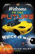 Cover-Bild zu Welcome to the Future Which Is Mine (eBook) von Musk, Not Elon