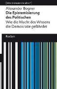 Cover-Bild zu Bogner, Alexander: Die Epistemisierung des Politischen. Wie die Macht des Wissens die Demokratie gefährdet