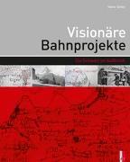 Cover-Bild zu Visionäre Bahnprojekte von Schild, Heinz