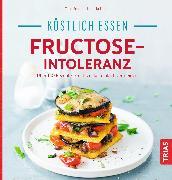 Cover-Bild zu Köstlich essen - Fructose-Intoleranz (eBook) von Schleip, Thilo