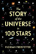 Cover-Bild zu The Story of the Universe in 100 Stars von Freistetter, Florian