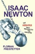 Cover-Bild zu Isaac Newton, The Asshole Who Reinvented the Universe (eBook) von Freistetter, Florian