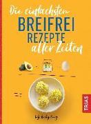 Cover-Bild zu Die einfachsten Breifrei-Rezepte aller Zeiten von Bartig-Prang, Tatje