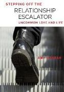 Cover-Bild zu Gahran, Amy: Stepping Off the Relationship Escalator: Uncommon Love and Life