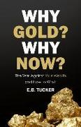 Cover-Bild zu Tucker, E. B.: Why Gold? Why Now?: The War Against Your Wealth and How to Win It