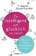 Cover-Bild zu Zu intelligent, um glücklich zu sein? von Siaud-Facchin, Jeanne