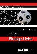 Cover-Bild zu Einzige Liebe: Frankfurter Fußball-Krimi (eBook) von Fischer, Gerd
