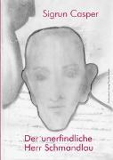 Cover-Bild zu Casper, Sigrun: Der unerfindliche Herr Schmandlau (eBook)