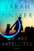 Cover-Bild zu We Are Satellites (eBook) von Pinsker, Sarah