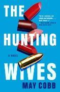 Cover-Bild zu The Hunting Wives (eBook) von Cobb, May