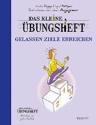 Cover-Bild zu Das kleine Übungsheft - Gelassen Ziele erreichen (Bibliothek der guten Gefühle) von Dugay, Nicolas