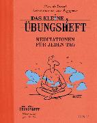 Cover-Bild zu Das kleine Übungsheft - Meditationen für jeden Tag von de Smedt, Marc