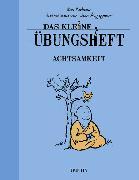 Cover-Bild zu Das kleine Übungsheft - Achtsamkeit von Kotsou, Ilios