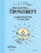 Cover-Bild zu Das kleine Übungsheft Lebensfreude im Alltag von van Stappen, Anne