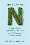 Cover-Bild zu Gorman, Hugh S.: The Story of N: A Social History of the Nitrogen Cycle and the Challenge of Sustainability