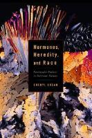 Cover-Bild zu Logan, Cheryl A.: Hormones, Heredity, and Race: Spectacular Failure in Interwar Vienna