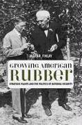 Cover-Bild zu Finlay, Mark R.: Growing American Rubber: Strategic Plants and the Politics of National Security