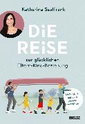 Cover-Bild zu Saalfrank, Katharina: Die Reise zur glücklichen Eltern-Kind-Beziehung