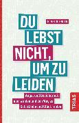 Cover-Bild zu Bauer, Blake D.: Du lebst nicht, um zu leiden (eBook)