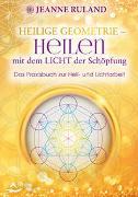 Cover-Bild zu Heilige Geometrie - Heilen mit dem Licht der Schöpfung von Ruland, Jeanne