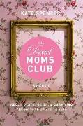 Cover-Bild zu Spencer, Kate: The Dead Moms Club: A Memoir about Death, Grief, and Surviving the Mother of All Losses