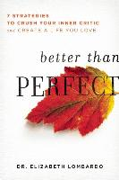 Cover-Bild zu Lombardo, Elizabeth: Better Than Perfect: 7 Strategies to Crush Your Inner Critic and Create a Life You Love