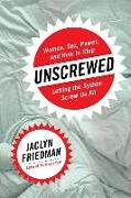 Cover-Bild zu Friedman, Jaclyn: Unscrewed: Women, Sex, Power, and How to Stop Letting the System Screw Us All