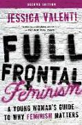 Cover-Bild zu Valenti, Jessica: Full Frontal Feminism: A Young Woman's Guide to Why Feminism Matters