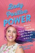 Cover-Bild zu Crabbe, Megan Jayne: Body Positive Power: Because Life Is Already Happening and You Don't Need Flat ABS to Live It