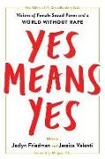 Cover-Bild zu Friedman, Jaclyn (Hrsg.): Yes Means Yes!: Visions of Female Sexual Power and a World Without Rape