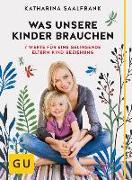 Cover-Bild zu Was unsere Kinder brauchen von Saalfrank, Katharina