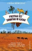 Cover-Bild zu Freitag ist Sonntag in Katar - Zwischen Tradition und Moderne - unser Alltag im reichsten Land der Welt (eBook) von Benedikt, Frida