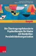 Cover-Bild zu Kreft, Irmgard: Die Übertragungsfokussierte Psychotherapie für Kinder mit Borderline-Persönlichkeitsorganisation (eBook)