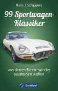Cover-Bild zu 99 Sportwagen-Klassiker, aus denen Sie nie wieder aussteigen wollen von Schippers, Hans J.